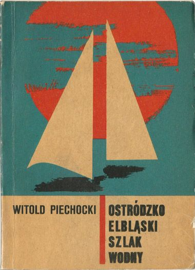 Witold Piechocki, Ostródzko-elbląski szlak wodny, Wydawnictwo Sport i Turystyka, Warszawa, 1971 r. projekt okładki: Marek Mann