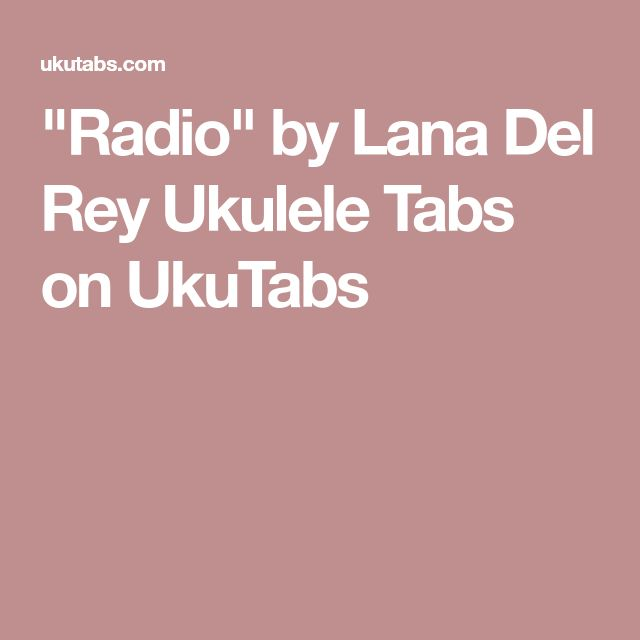 """Radio"" by Lana Del Rey Ukulele Tabs on UkuTabs"