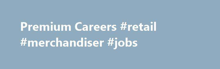 Premium Careers #retail #merchandiser #jobs http://retail.remmont.com/premium-careers-retail-merchandiser-jobs/  #premium retail services # We Are Premium Great companies start with great people. […]