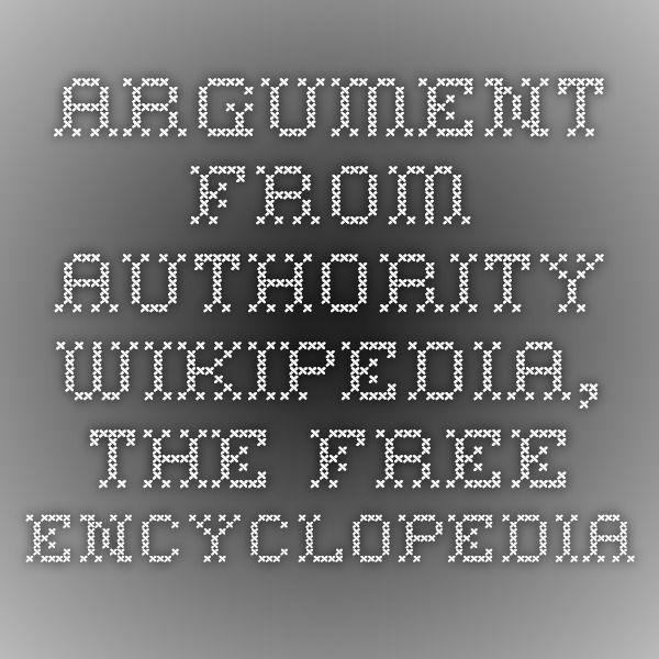 Argument from authority - Wikipedia, the free encyclopedia