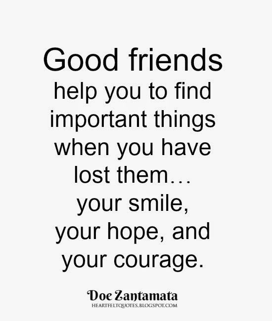 Good Friends: help you to find important things when you have lost them… your smile, your hope, and your courage.