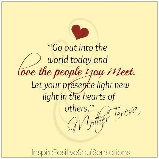 """Step Into The Light And Let It Go: Love Quote Of The Day. Mother Teresa """"Go Out Into The"""