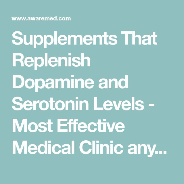 Supplements That Replenish Dopamine and Serotonin Levels - Most Effective Medical Clinic anywhere