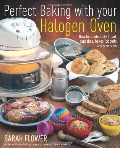 Perfect Baking with Your Halogen Oven: How to Create Tasty Bread, Cupcakes, Bakes, Biscuits and Savouries by Sarah Flower, http://www.amazon.co.uk/dp/1905862555/ref=cm_sw_r_pi_dp_1AvArb04CEHE7