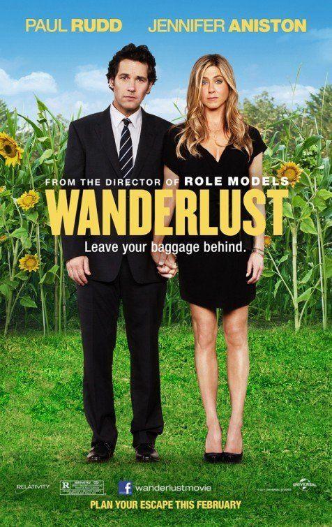 Wanderlust~ Pretty good romantic comedy/drama.  Not a big Anniston fan, but still good.  But Love Paul Rudd always