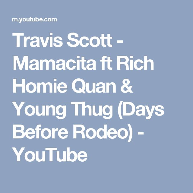 Travis Scott - Mamacita ft Rich Homie Quan & Young Thug (Days Before Rodeo) - YouTube