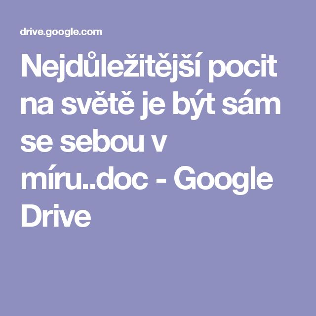 Nejdůležitější pocit na světě je být sám se sebou v míru..doc - Google Drive