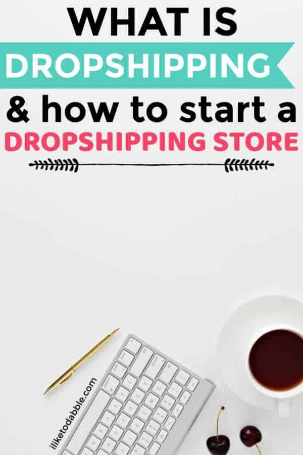 What Is Dropshipping And How To Start A Dropshipping Store I Like To Dabble Drop Shipping Business Dropshipping Products Dropshipping Suppliers