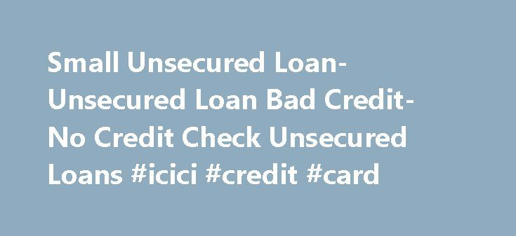 Small Unsecured Loan- Unsecured Loan Bad Credit- No Credit Check Unsecured Loans #icici #credit #card http://credits.remmont.com/small-unsecured-loan-unsecured-loan-bad-credit-no-credit-check-unsecured-loans-icici-credit-card/  #loan with bad credit # Welcome to Small Unsecured Loan Financial emergencies often come knocking at your door when you least expect it. However planned your life may be it may affect you badly. During such hours of financial strain,…  Read moreThe post Small…