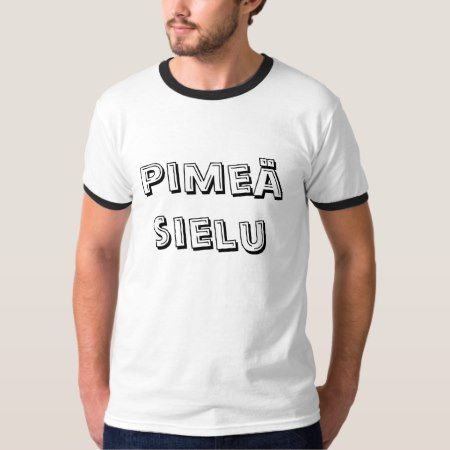 pimeä sielu - dark soul in Finnish T-Shirt - click/tap to personalize and buy