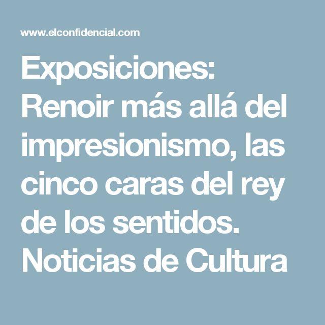 Exposiciones: Renoir más allá del impresionismo, las cinco caras del rey de los sentidos. Noticias de Cultura