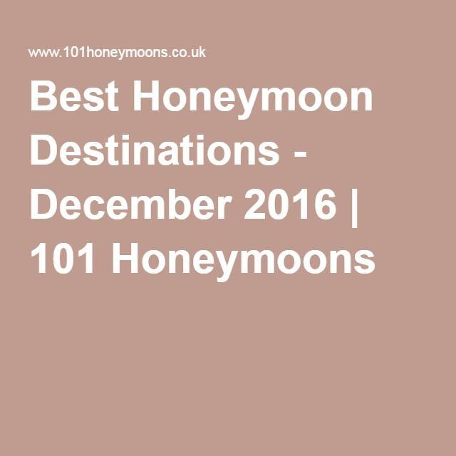 Best Honeymoon Destinations - December 2016 | 101 Honeymoons