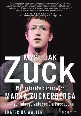 """Ksiazka Ekateriny Walter """"Myśl jak Zuck. Pięć sekretów biznesowych Marka Zuckerberga - genialnego założyciela Facebooka"""".  Stwórz biznes na miarę Facebooka.  #Facebook #Zuckerberg #socialmedia #ksiazka #biznes #onepress"""