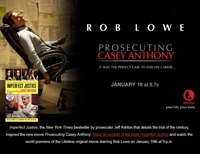 Prosecuting Casey Anthony, based on the NYT bestselling book Imperfect Justice by prosecutor Jeff Ashton...
