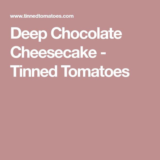 Deep Chocolate Cheesecake - Tinned Tomatoes