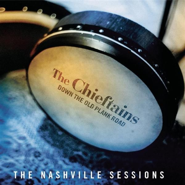 Down the Old Plank Road: the Nashville Sessions, by the Chieftains.