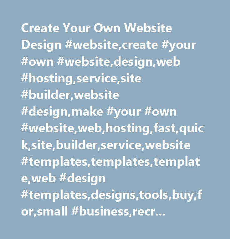 Create Your Own Website Design #website,create #your #own #website,design,web #hosting,service,site #builder,website #design,make #your #own #website,web,hosting,fast,quick,site,builder,service,website #templates,templates,template,web #design #templates,designs,tools,buy,for,small #business,recruitment,hotel,holiday #home,restaurant,property,shop,driving #school,music,video,photography,artist,photographer,sport,sports,football,club,bar,pub,yahoo #web #hosting,coupon #code,promo…
