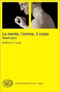 Anthony A. Long, La mente, l'anima, il corpo, PBE Mappe - DISPONIBILE ANCHE IN E-BOOK