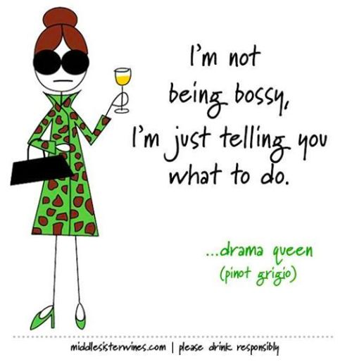 Bossy?! Never!   [Monday Funny brought to you by Middle Sister Wines]