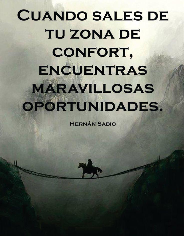 〽️ Cuando sales de tu zona de confort, encuentras maravillosas oportunidades. Hernán Sabio