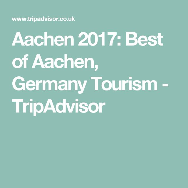 Aachen 2017 Best Of Germany Tourism
