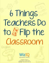 6 Things Teachers Do to Flip the Classroom
