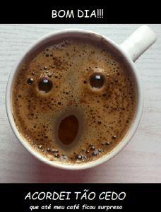 Bom dia, acordei tão cedo que meu café ficou surpreso!