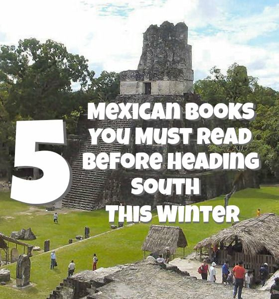 5 Mexican Books You Must Read Before Heading South This Winter.  http://theglobalbookshelf.com/5-mexican-books-you-must-read/