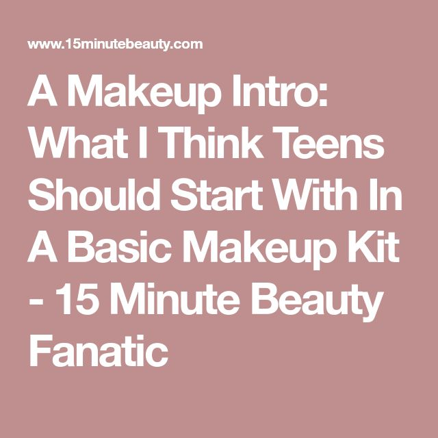 A Makeup Intro: What I Think Teens Should Start With In A Basic Makeup Kit - 15 Minute Beauty Fanatic