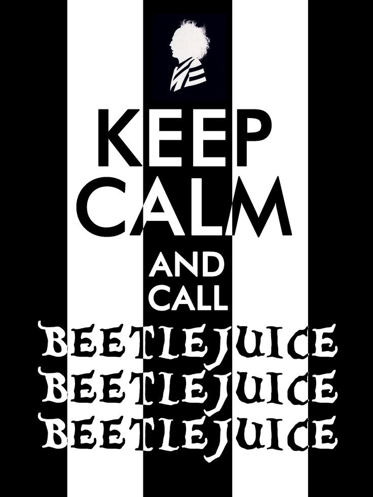Keep Calm... and call Beetlejuice x3!