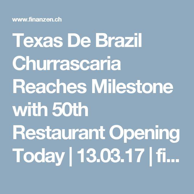 Texas De Brazil Churrascaria Reaches Milestone with 50th Restaurant Opening Today | 13.03.17 | finanzen.ch