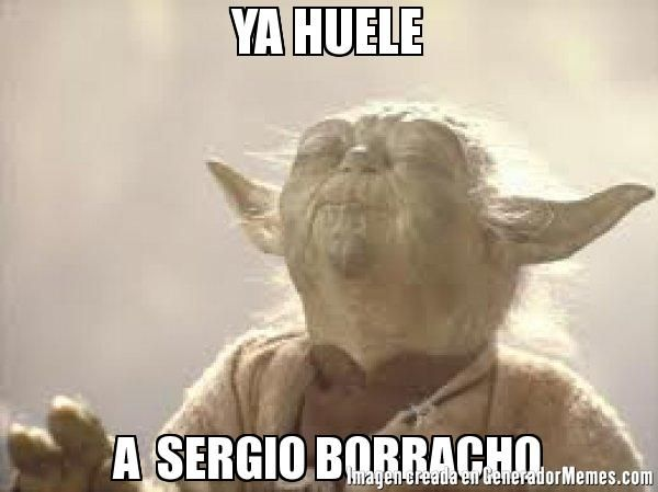 YA HUELE A  SERGIO BORRACHO - Meme Yoda buguero