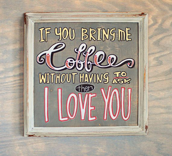 """If you bring me COFFEE without asking - then I love you"" Original hand lettered sign by ROshamBOco"