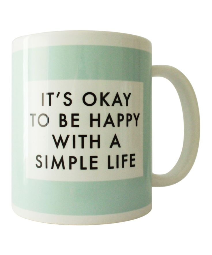 It's OK to be happy with a simple life mug