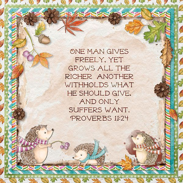 One man gives freely, yet grows all the richer; another withholds what he should give, and only suffers want. Proverbs 11:24  kit: Spike & Co. by Kristmess Designs