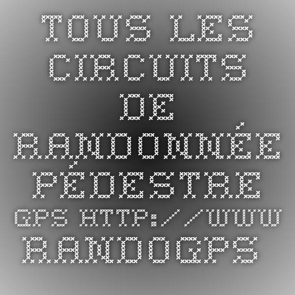 Tous les circuits de randonnée pédestre gps http://www.randogps.net/randonnee-pedestre-trace-gps-tous-circuits.php