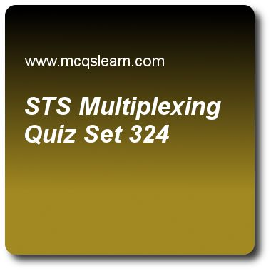 STS Multiplexing Quizzes:  computer networks Quiz 324 Questions and Answers - Practice networking quizzes based questions and answers to study sts multiplexing quiz with answers. Practice MCQs to test learning on sts multiplexing, point to point protocol, backbone network, satellite networks, frame relay and atm quizzes. Online sts multiplexing worksheets has study guide as in sts multiplexing, concatenated signals carrying, answer key with answers as 44 atm data, 44 atm signals, 44 atm..