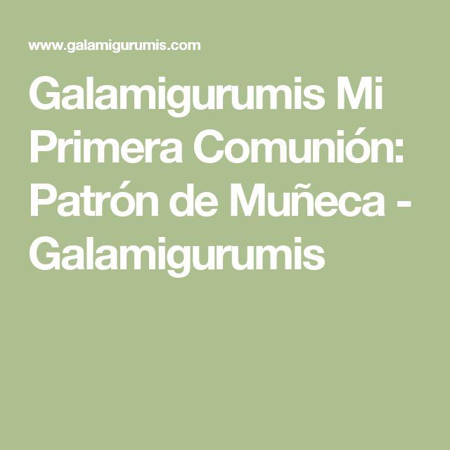 Galamigurumis Mi Primera Comunión: Patrón de Muñeca - Galamigurumis