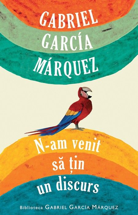 Gabriel Garcia Marquez - N-am venit sa tin un discurs -