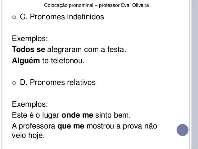 Colocação pronominal – professor Evaí Oliveira   C. Pronomes indefinidos  Exemplos:  Todos se alegraram com a festa.  Alg...