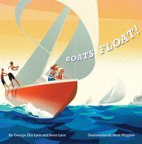 Children's Book Review: Boats Float! by George Ella Lyon and Benn Lyon, illus. by Mick Wiggins.