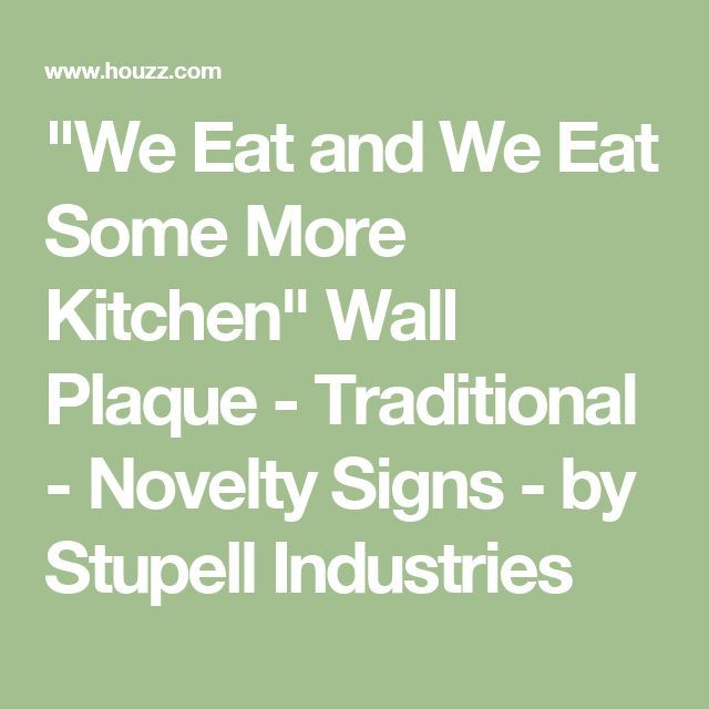 """""""We Eat and We Eat Some More Kitchen"""" Wall Plaque - Traditional - Novelty Signs - by Stupell Industries"""