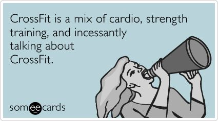 CrossFit is a mix of cardio, strength training, and incessantly talking about CrossFit.