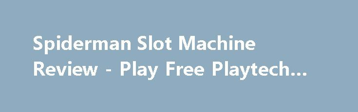Spiderman Slot Machine Review - Play Free Playtech Game Online https://slots-money.com/spiderman-online-gaming-machine-for-fun-play  Do you like comics? Spiderman slot game online by Playtech has prepared famous Marvel superhero that is going to present Spider Man Collection Bonus and up to 20 Free Spins