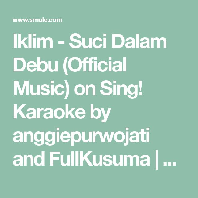 Iklim - Suci Dalam Debu (Official Music) on Sing! Karaoke by anggiepurwojati and FullKusuma | Smule