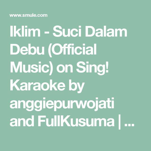 Iklim - Suci Dalam Debu (Official Music) on Sing! Karaoke by anggiepurwojati and FullKusuma | Smule