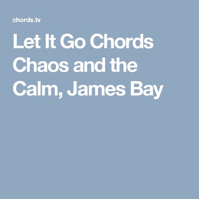 Let It Go Chords Chaos and the Calm, James Bay