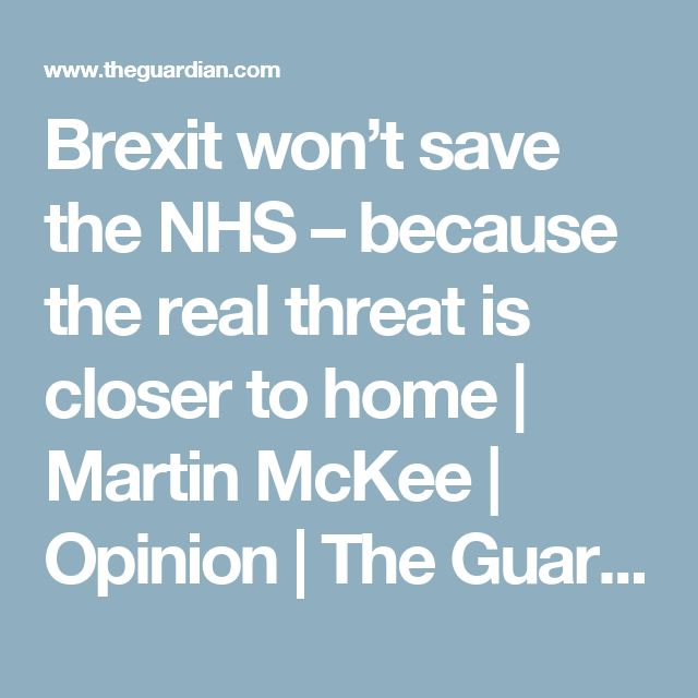 Brexit won't save the NHS – because the real threat is closer to home | Martin McKee | Opinion | The Guardian