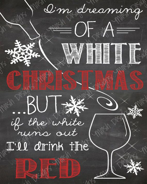 White Christmas 8x10 PDF and JPEG Digital Download I'm dreaming of a WHITE Christmas... but is the white runs out, I'll drink the RED. Wine Chalkboard Art, Christmas Chalkboard Art