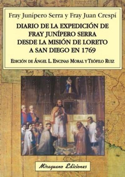 """DESCUBRE LA """"CONEXIÓN JUNÍPERO""""... RECOMENDACIONES LITERARIAS JUNIPERIANAS PARA EL DÍA DE SANT JORDI (DÍA DEL LIBRO) III.   ÁNGEL LUIS ENCINAS DEL MORAL, """"Diario de la expedición de Fray Junípero Serra desde la Misión de Loreto a San Diego en 1769"""". #juniper300 #majorca2013 #californiamissions #queretaro #santjordi #díadellibro"""